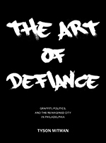 The Art of Defiance: Graffiti, Politics and the Reimagined City in Philadelphia