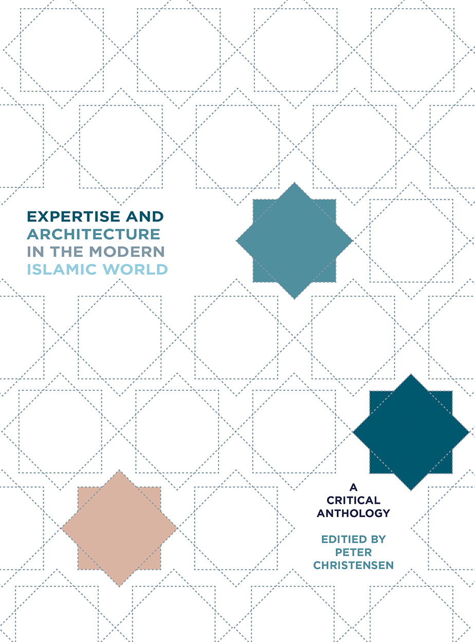 Expertise and Architecture in the Modern Islamic World: A Critical Anthology