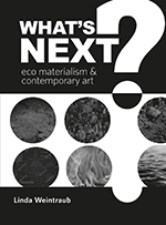 What's Next?: Eco Materialism and Contemporary Art