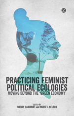 Practicing Feminist Political Ecologies: Moving Beyond the 'Green Economy'