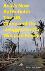 Asia's New Battlefield: US, China and the Struggle for the Western Pacific