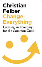 Change Everything: Creating an Economy for the Common Good
