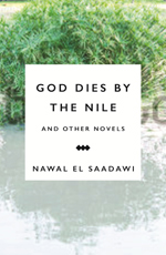 God Dies by the Nile and other Novels by Nawal El Saadawi