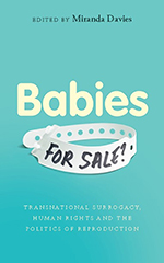 Babies for Sale?: Transnational Surrogacy, Human Rights and the Politics of Reproduction