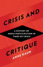 Crisis and Critique: A History of Media Participation in Times of Crisis
