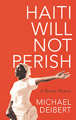 Haiti Will Not Perish: A Recent History