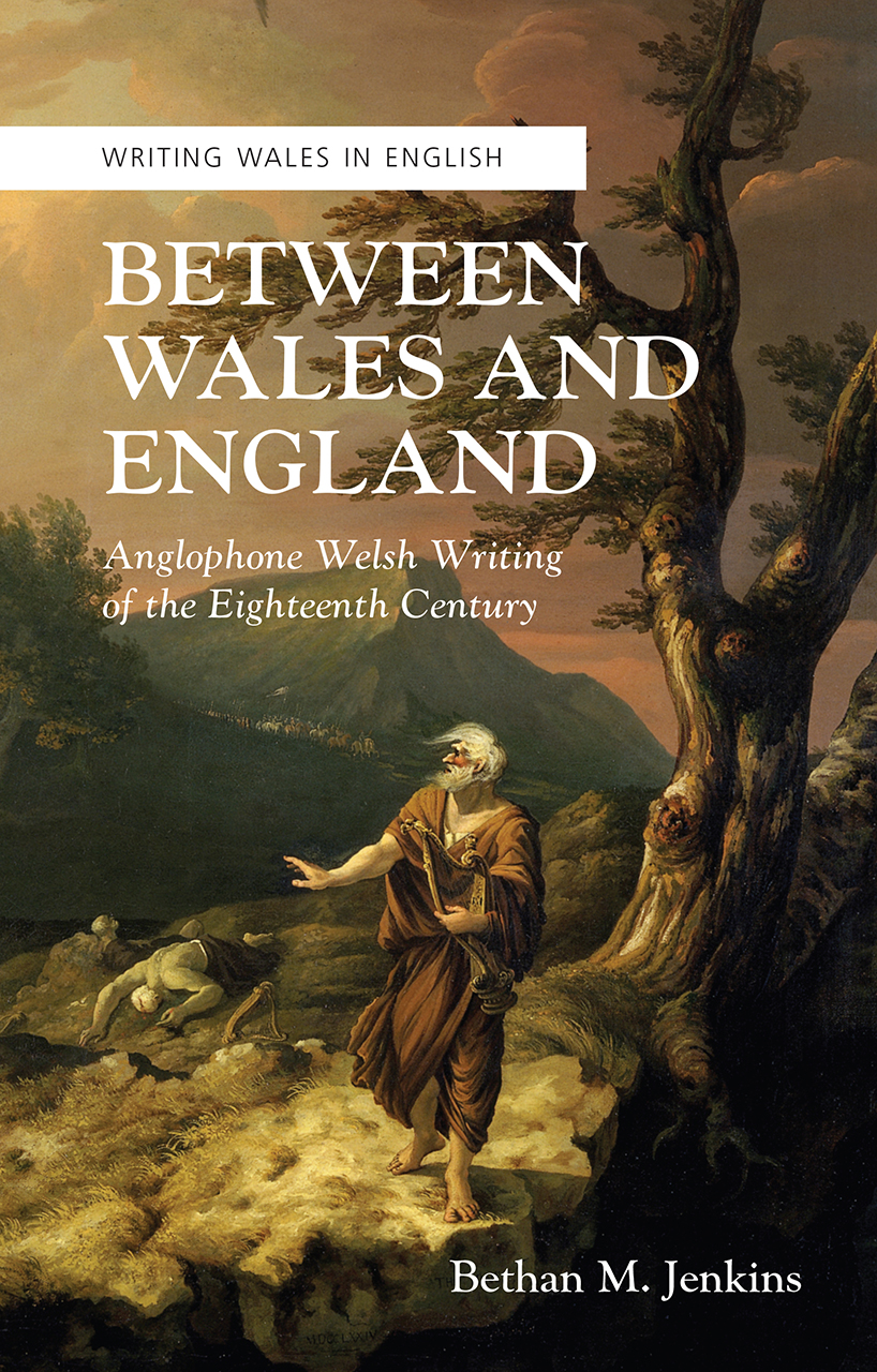 Between Wales and England: Anglophone Welsh Writing of the Eighteenth Century
