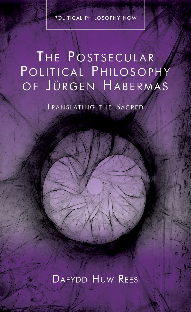 The Postsecular Political Philosophy of Jürgen Habermas: Translating the Sacred