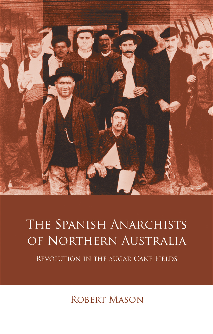 The Spanish Anarchists of Northern Australia: Revolution in the Sugar Cane Fields