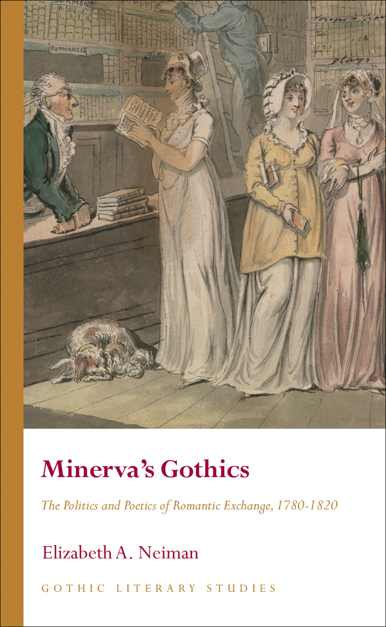 Minerva's Gothics: The Politics and Poetics of Romantic Exchange, 1780-1820