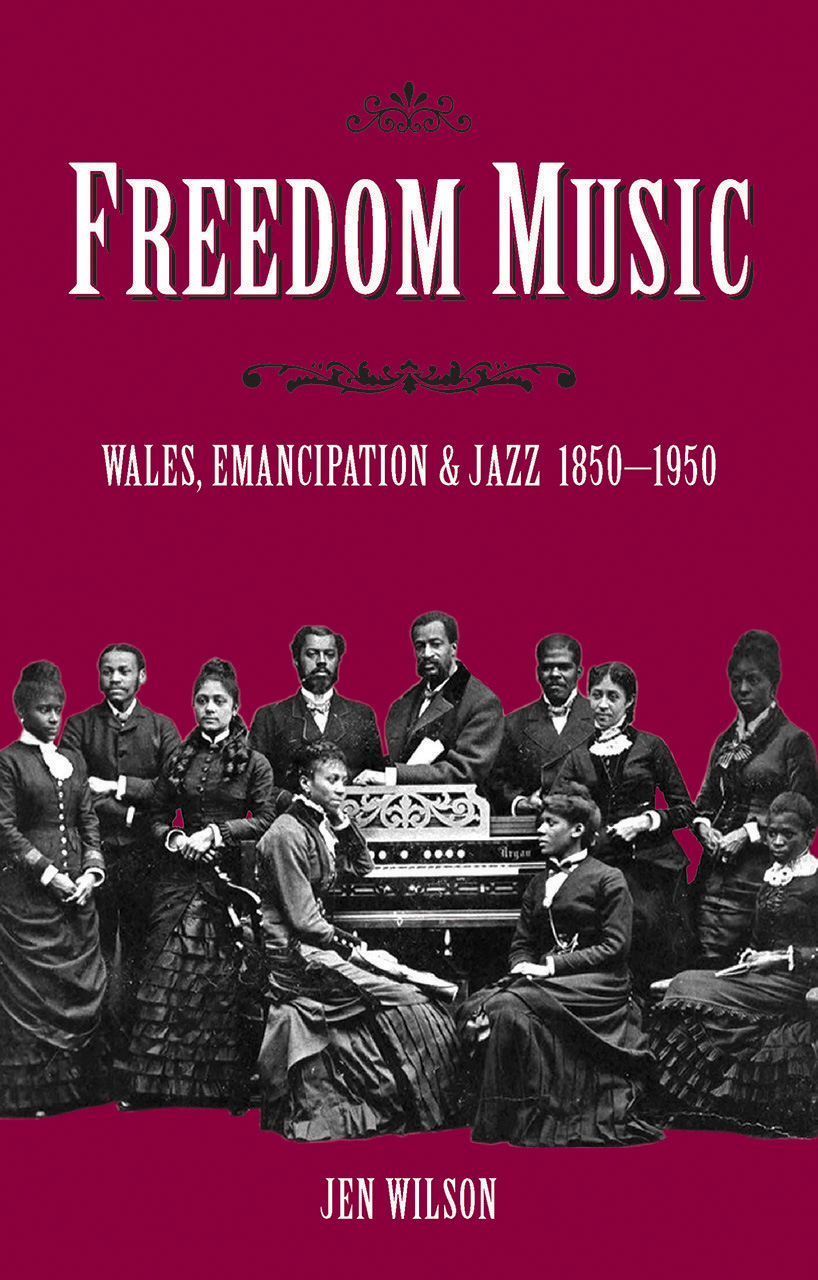 Freedom Music: Wales, Emancipation and Jazz 1850–1950