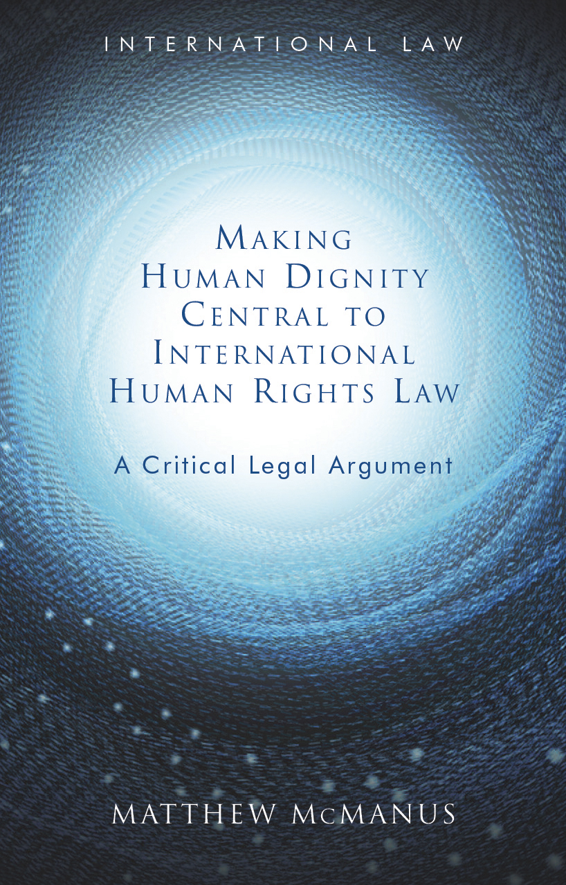 Making Human Dignity Central to International Human Rights Law: A Critical Legal Argument