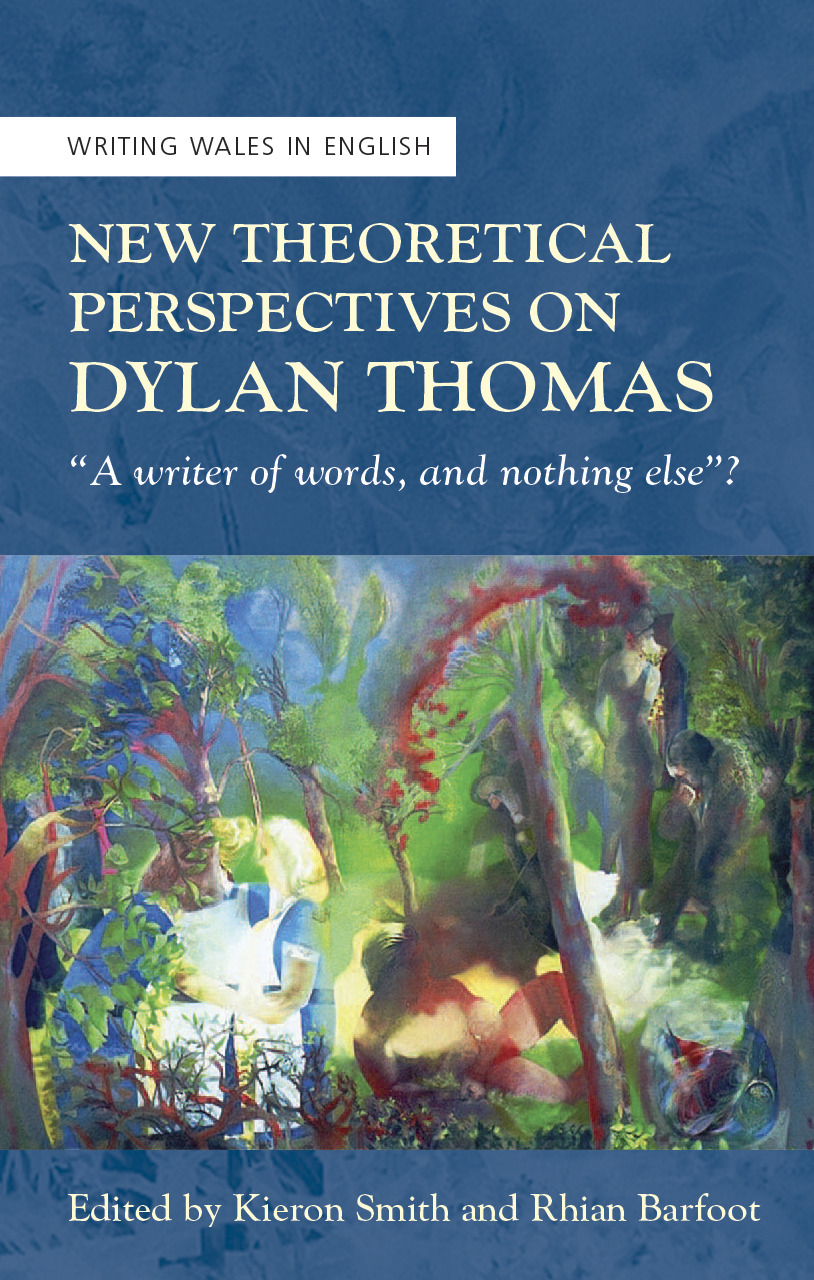 "New Theoretical Perspectives on Dylan Thomas: ""A writer of words, and nothing else"""