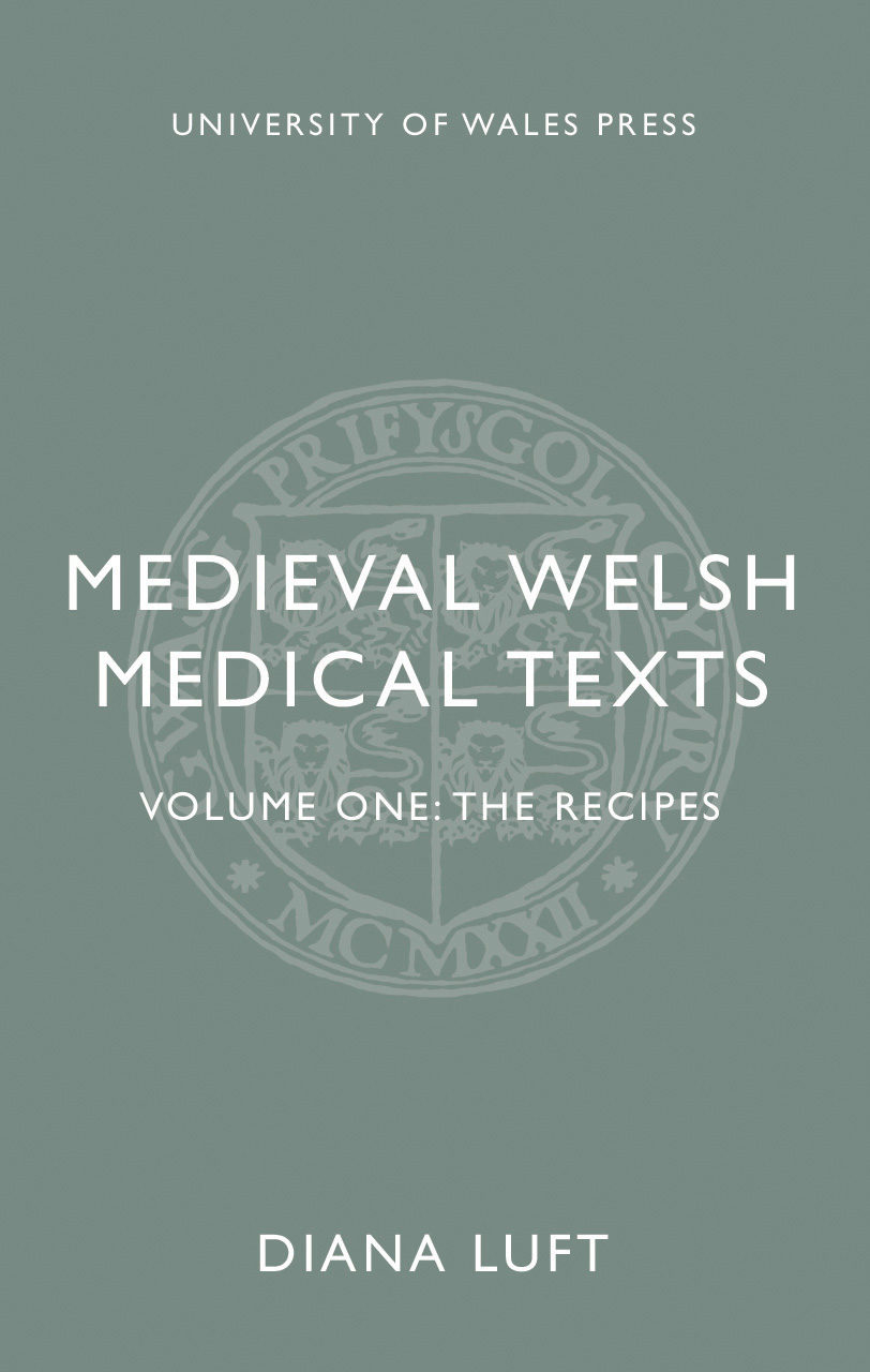 Medieval Welsh Medical Texts: Volume One: The Recipes
