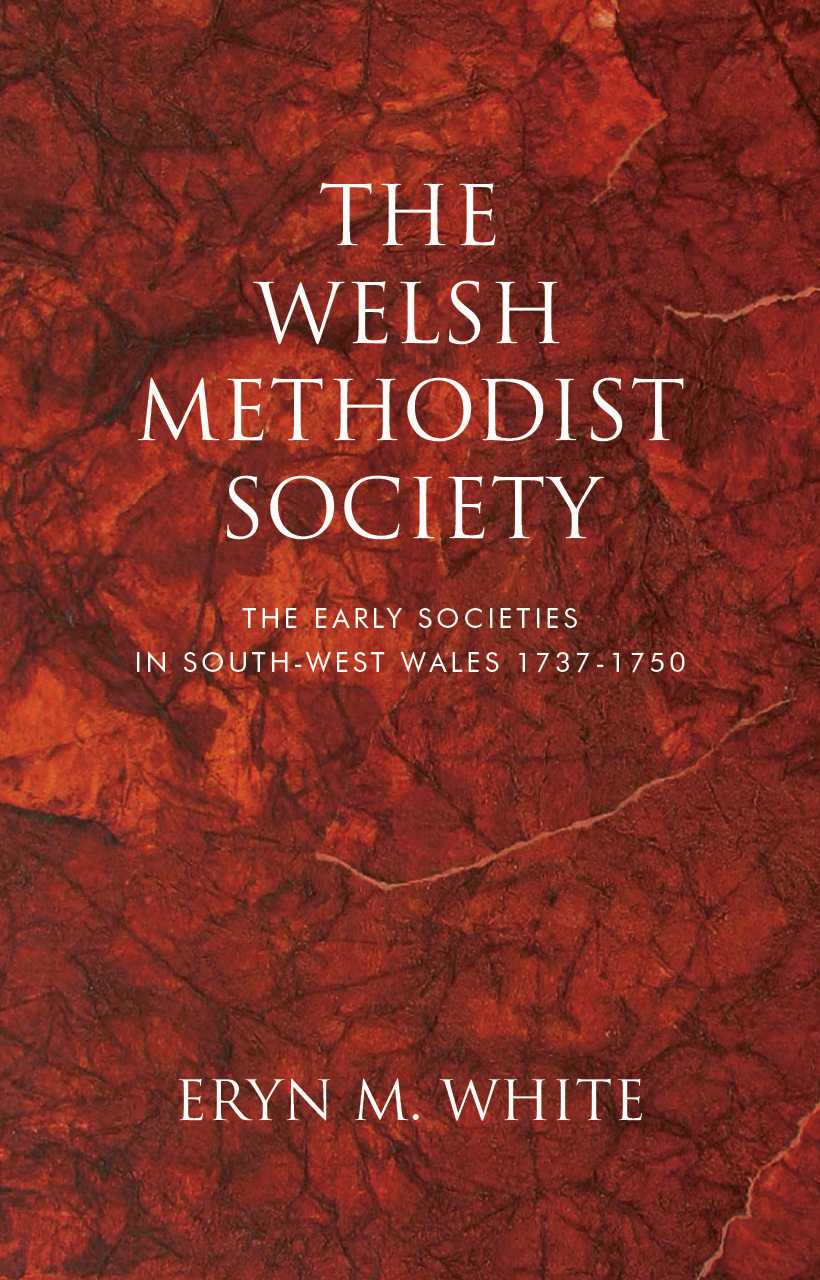 The Welsh Methodist Society: The Early Societies in South-west Wales 1737–1750