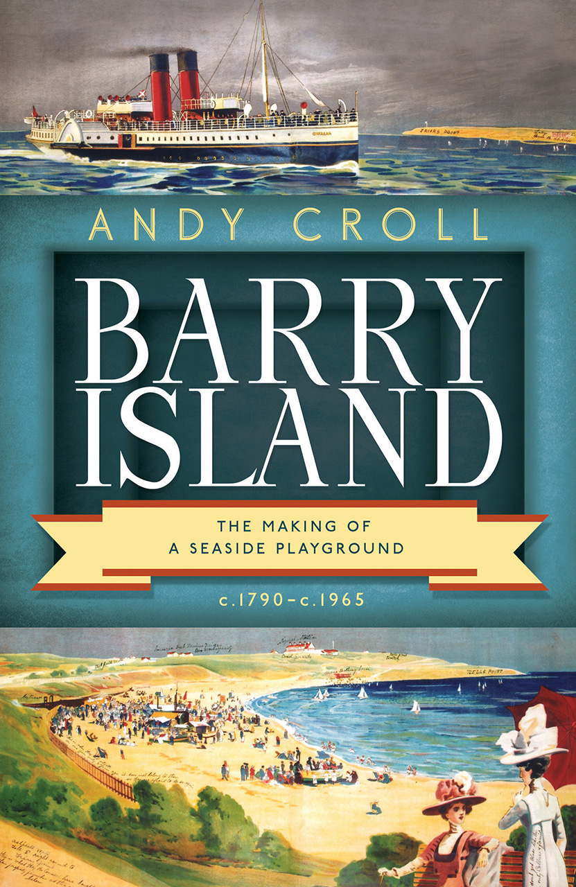 Barry Island: The Making of a Seaside Playground, c. 1790–c. 1965