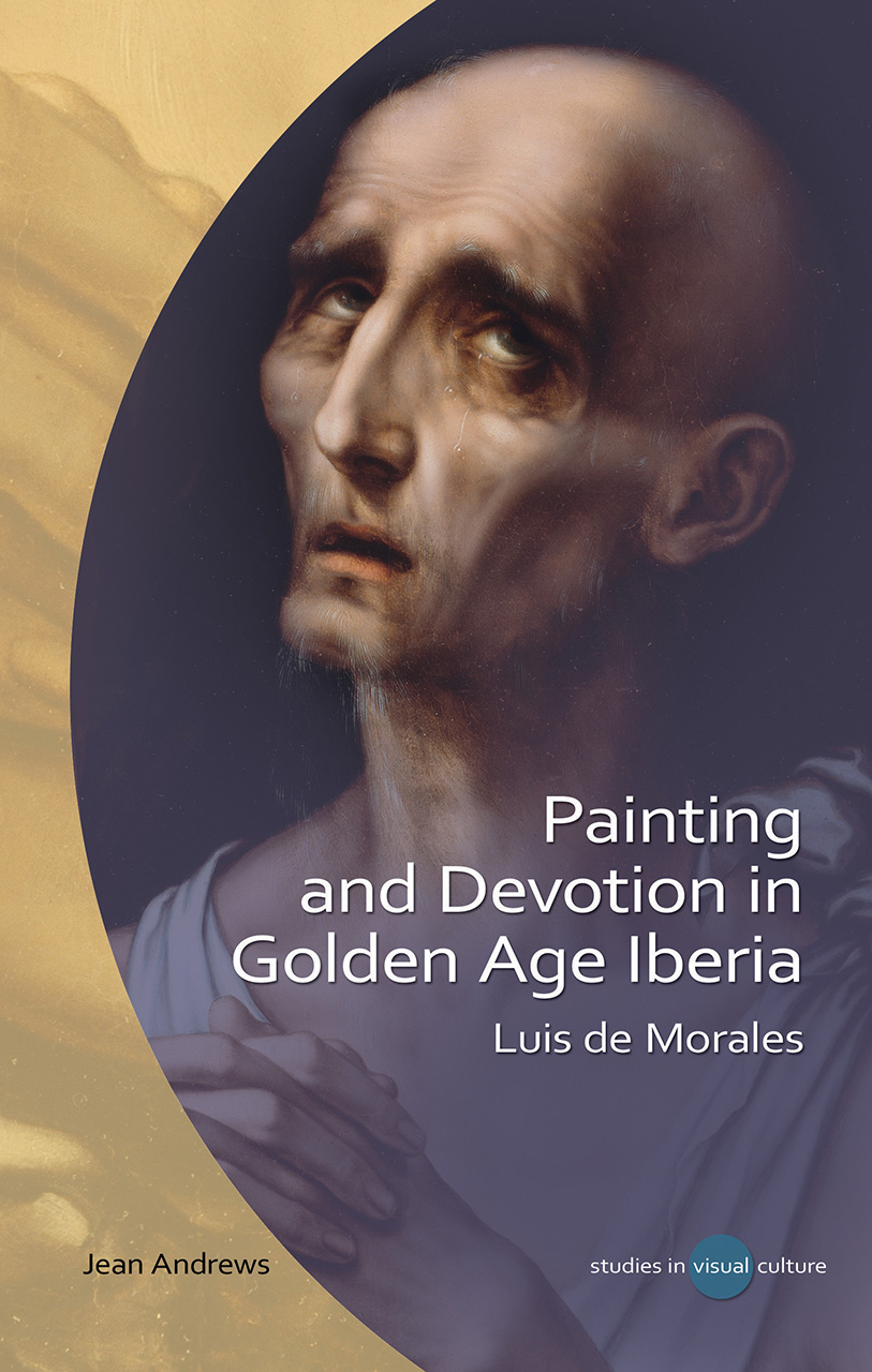 Painting and Devotion in Golden Age Iberia: Luis de Morales