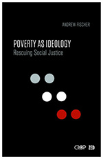 Poverty as Ideology: Rescuing Social Justice from Global Development Agendas