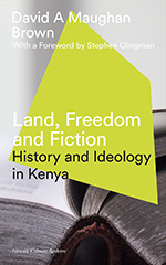 Land, Freedom and Fiction: History and Ideology in Kenya