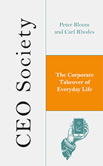 CEO Society: The Corporate Takeover of Everyday Life