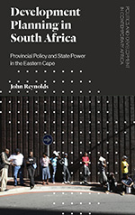 Development Planning in South Africa: Provincial Policy and State Power in the Eastern Cape