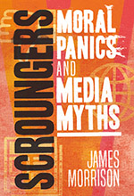 Scroungers: Moral Panics and Media Myths