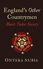 England's Other Countrymen: Blackness in Tudor Society