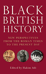 Black British History: New Perspectives from Roman Times to the Present Day