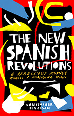 The New Spanish Revolutions: A Rebellious Journey Across a Changing Spain