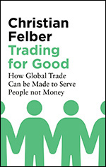 Trading for Good: How Global Trade Can be Made to Serve People not Money
