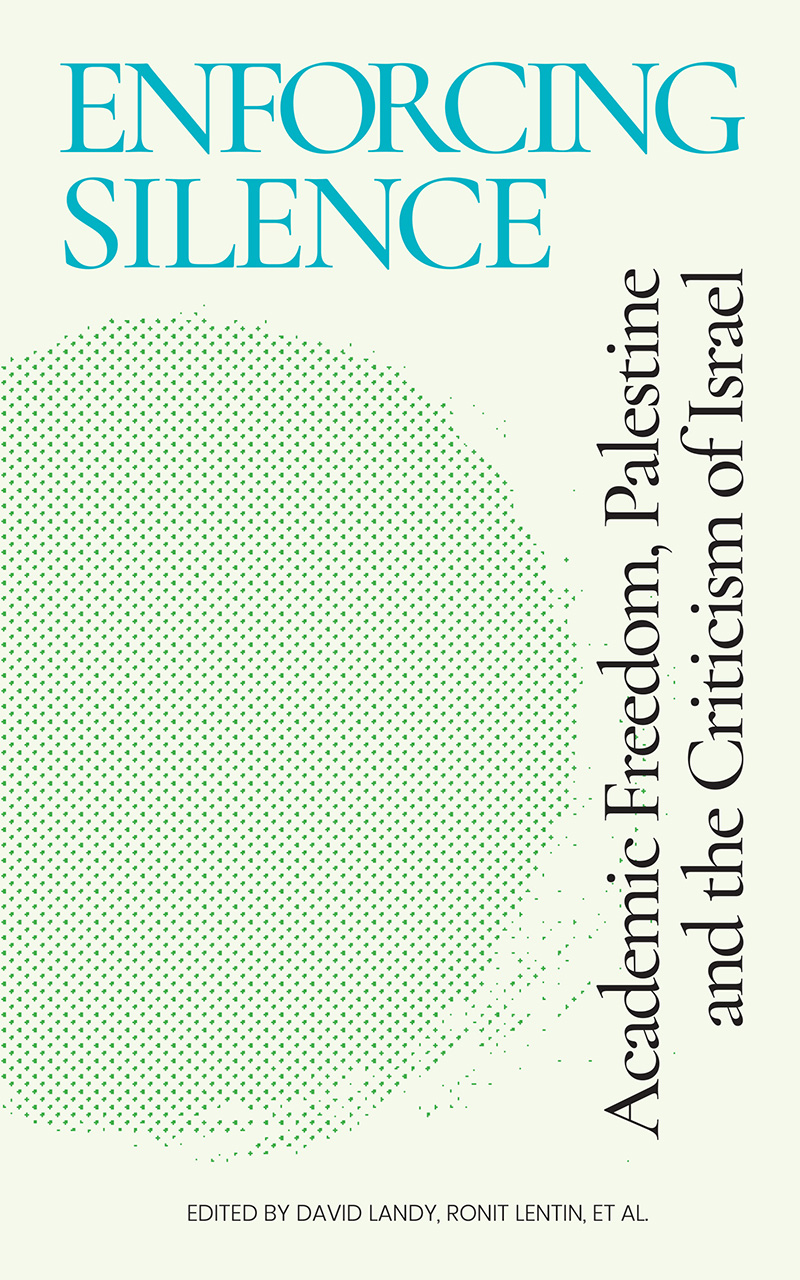 Enforcing Silence: Academic Freedom, Palestine and the Criticism of Israel