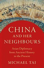 China and Her Neighbours: Asian Diplomacy from Ancient History to the Present