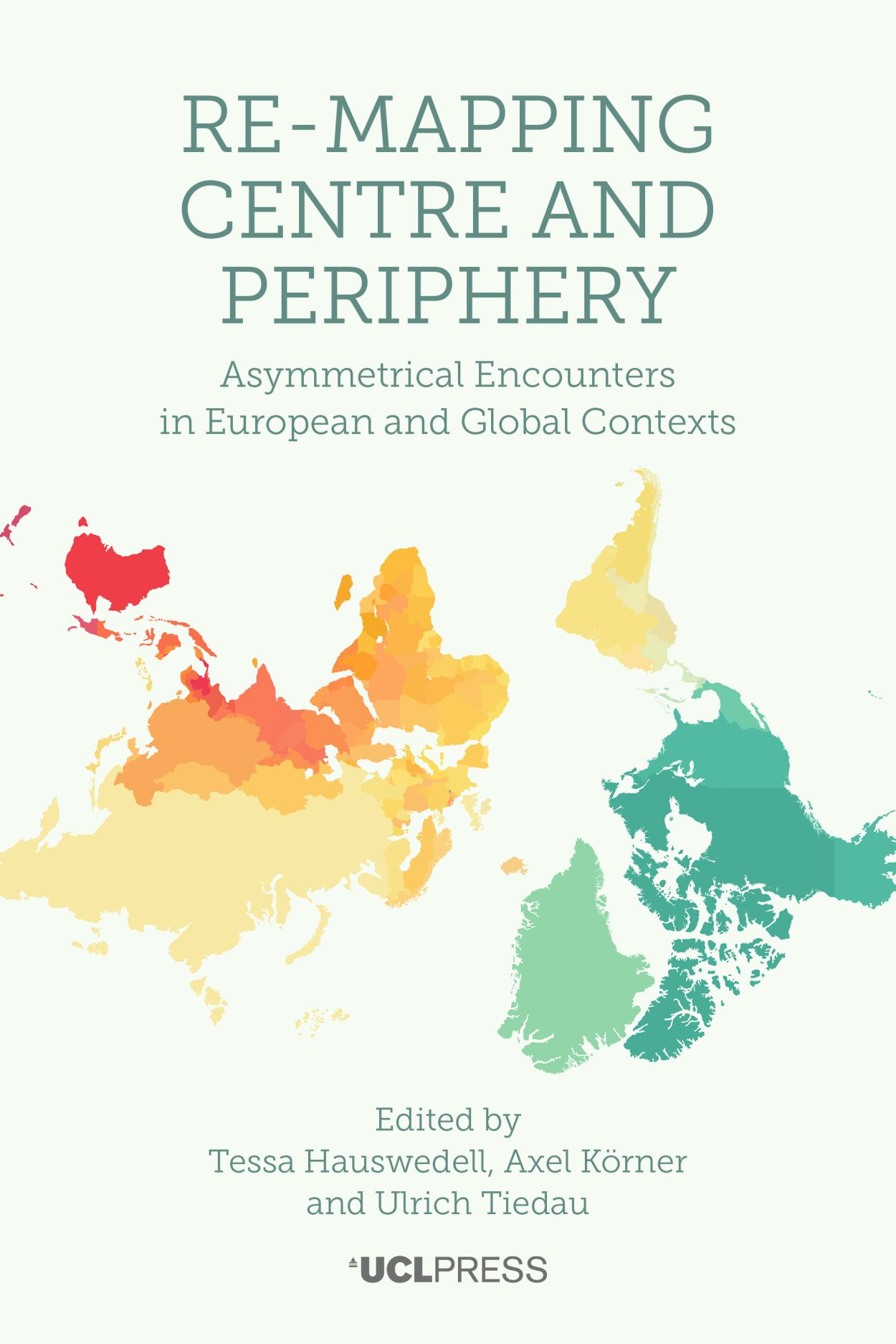 Re-Mapping Centre and Periphery: Asymmetrical Encounters in European and Global Contexts