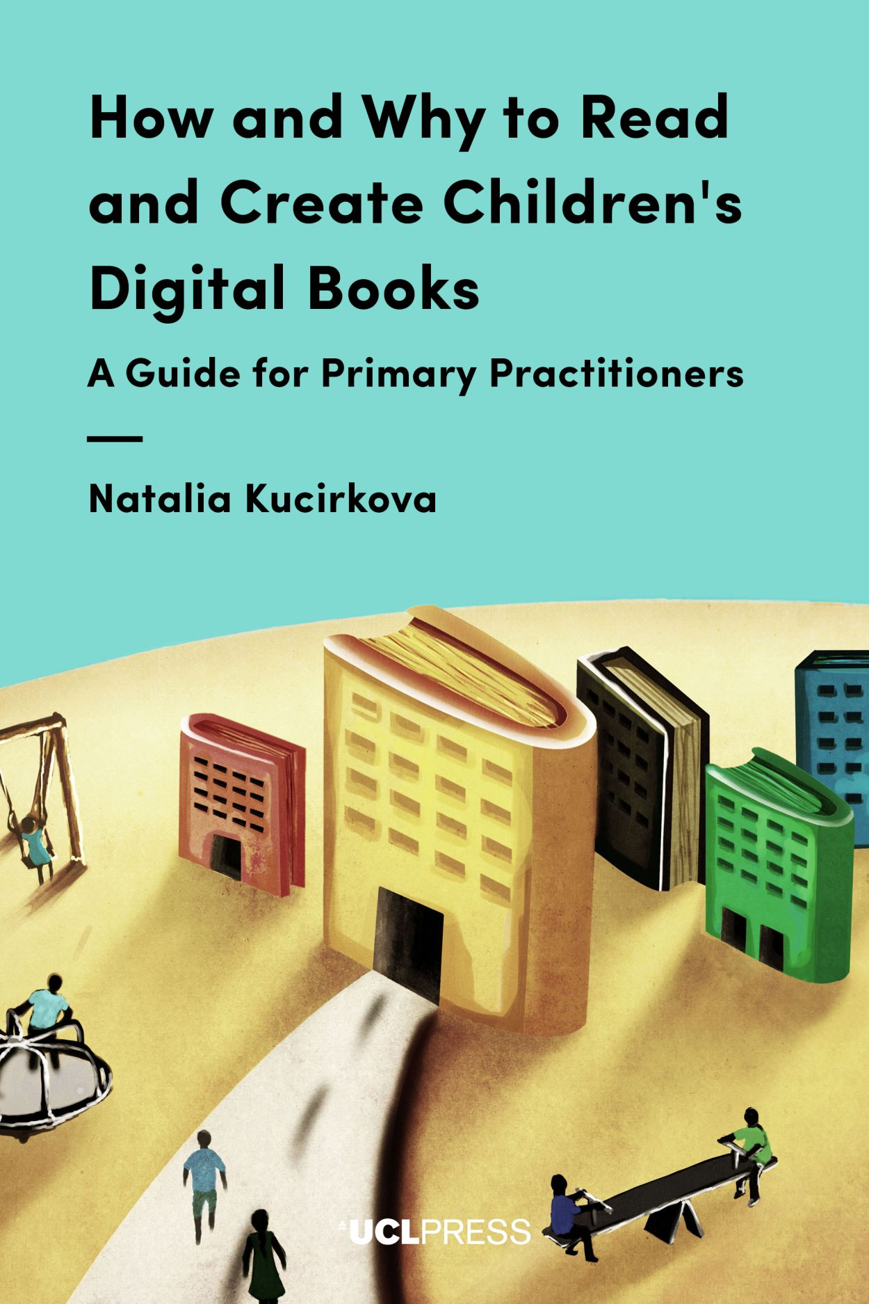 How and Why to Read and Create Children's Digital Books: A Guide for Primary Practitioners