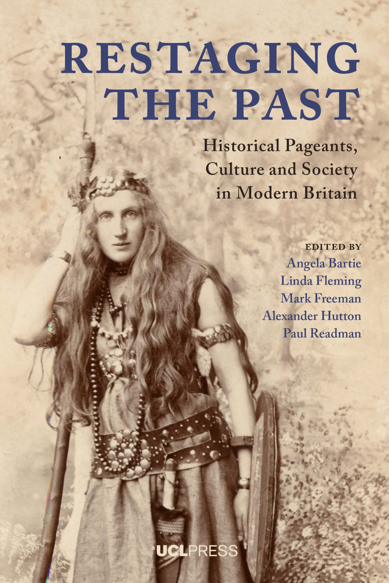 Restaging the Past: Historical Pageants, Culture and Society in Modern Britain