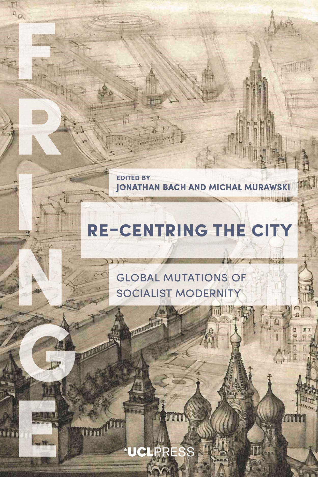 Re-Centring the City: Urban Mutations, Socialist Afterlives and the Global East