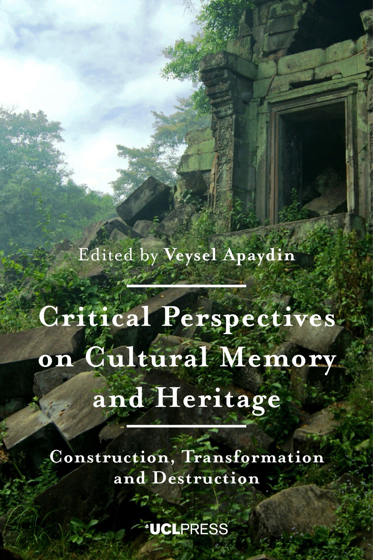 Critical Perspectives on Cultural Memory and Heritage: Construction, Transformation and Destruction