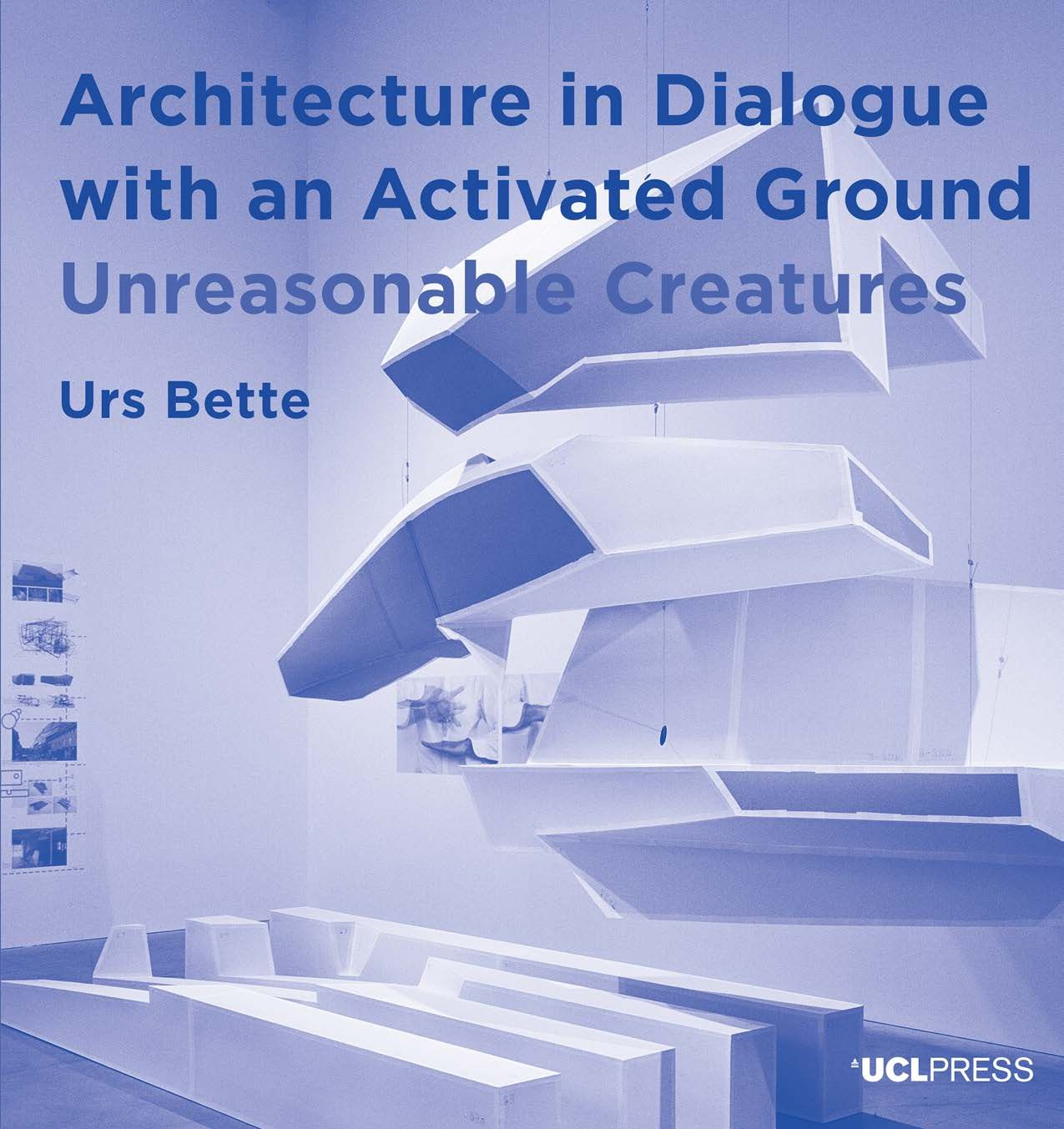 Architecture in Dialogue with an Activated Ground: Unreasonable Creatures