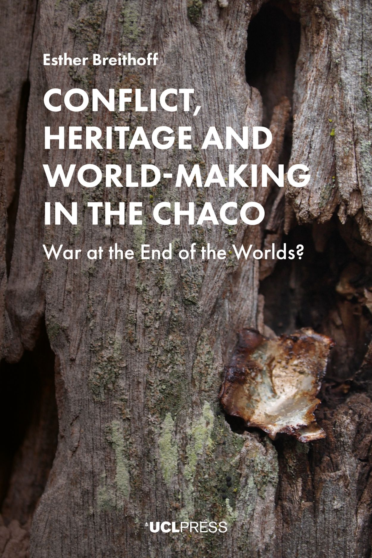 Conflict, Heritage and World-Making in the Chaco: War at the End of the Worlds?