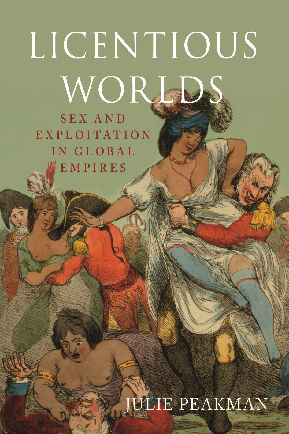 Licentious Worlds: Sex and Exploitation in Global Empires