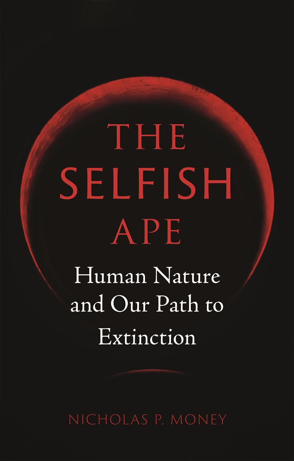 The Selfish Ape: Human Nature and Our Path to Extinction