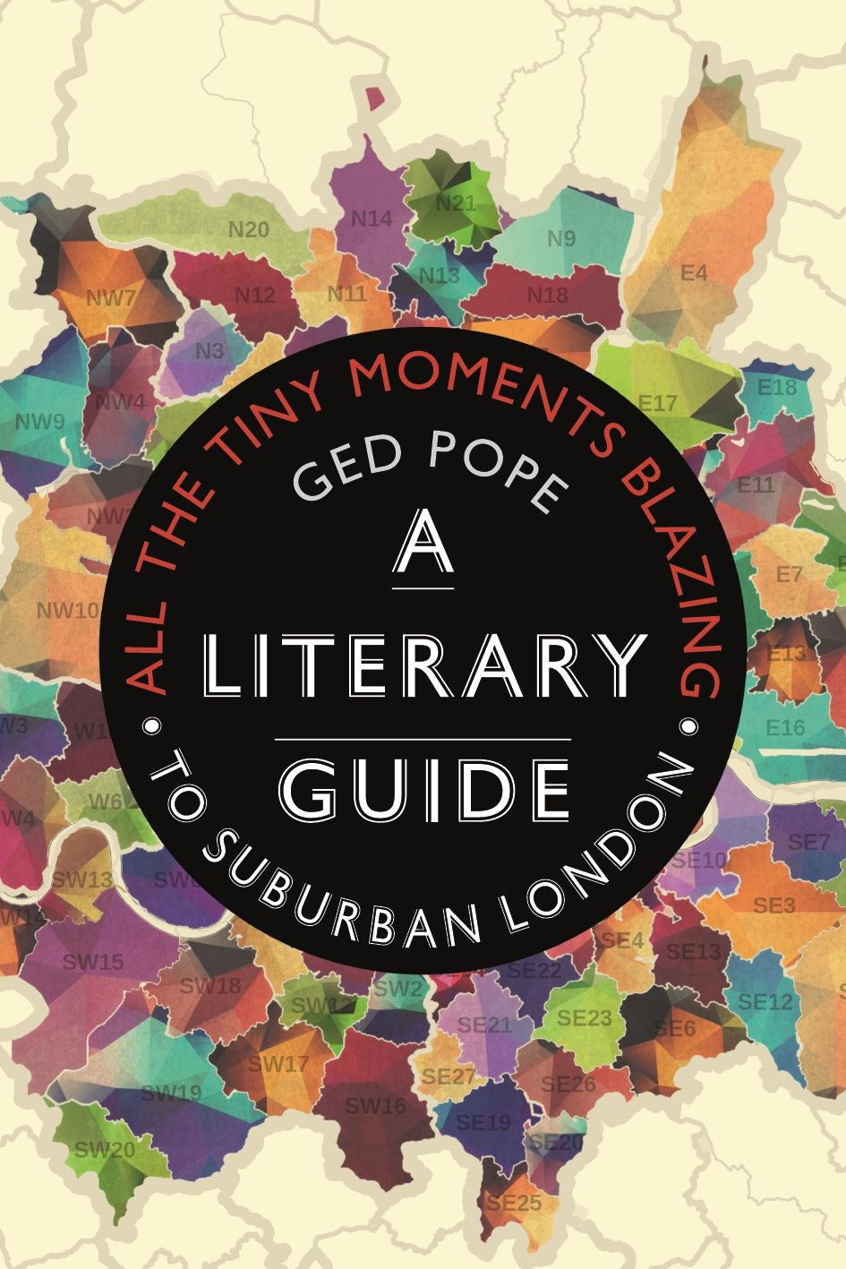 All the Tiny Moments Blazing: A Literary Guide to Suburban London