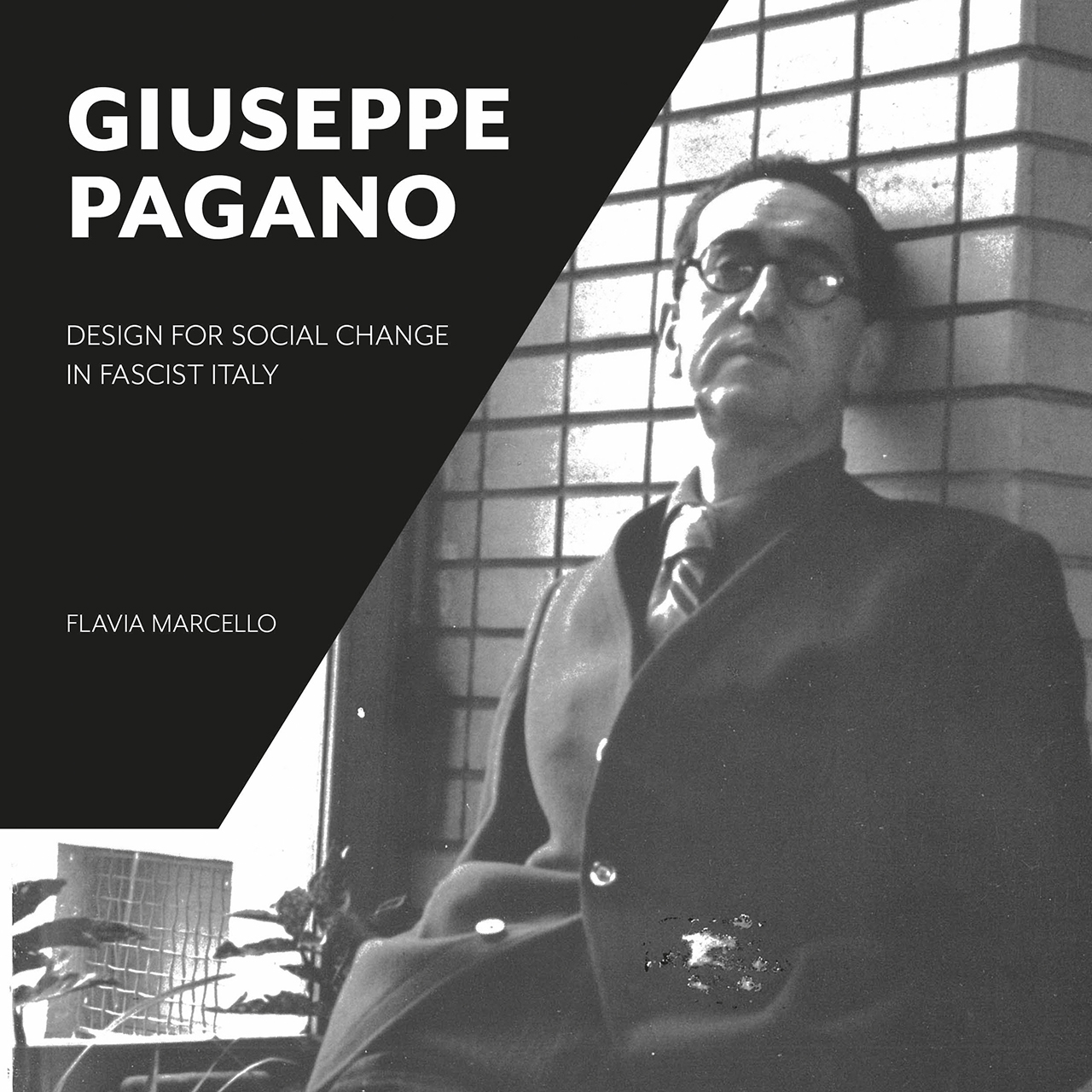 Giuseppe Pagano: Design for Social Change in Fascist Italy