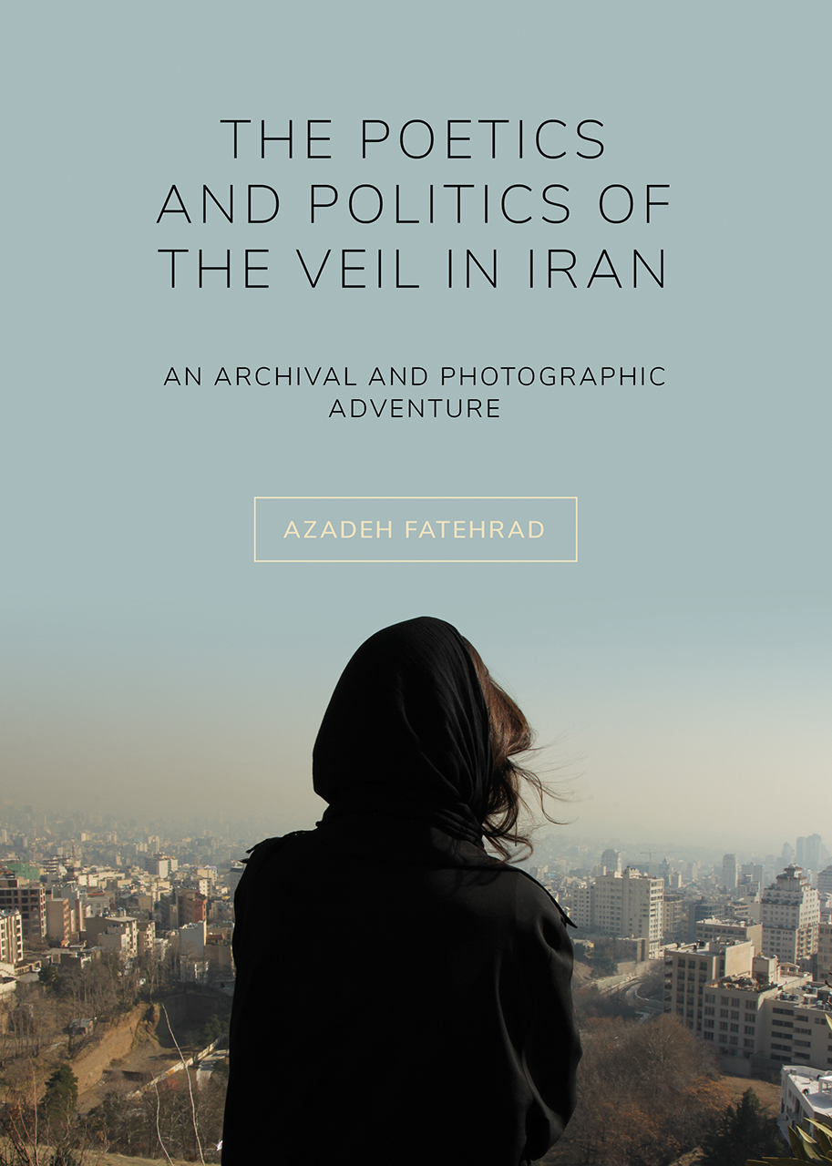 The Poetics and Politics of the Veil in Iran: An Archival and Photographic Adventure