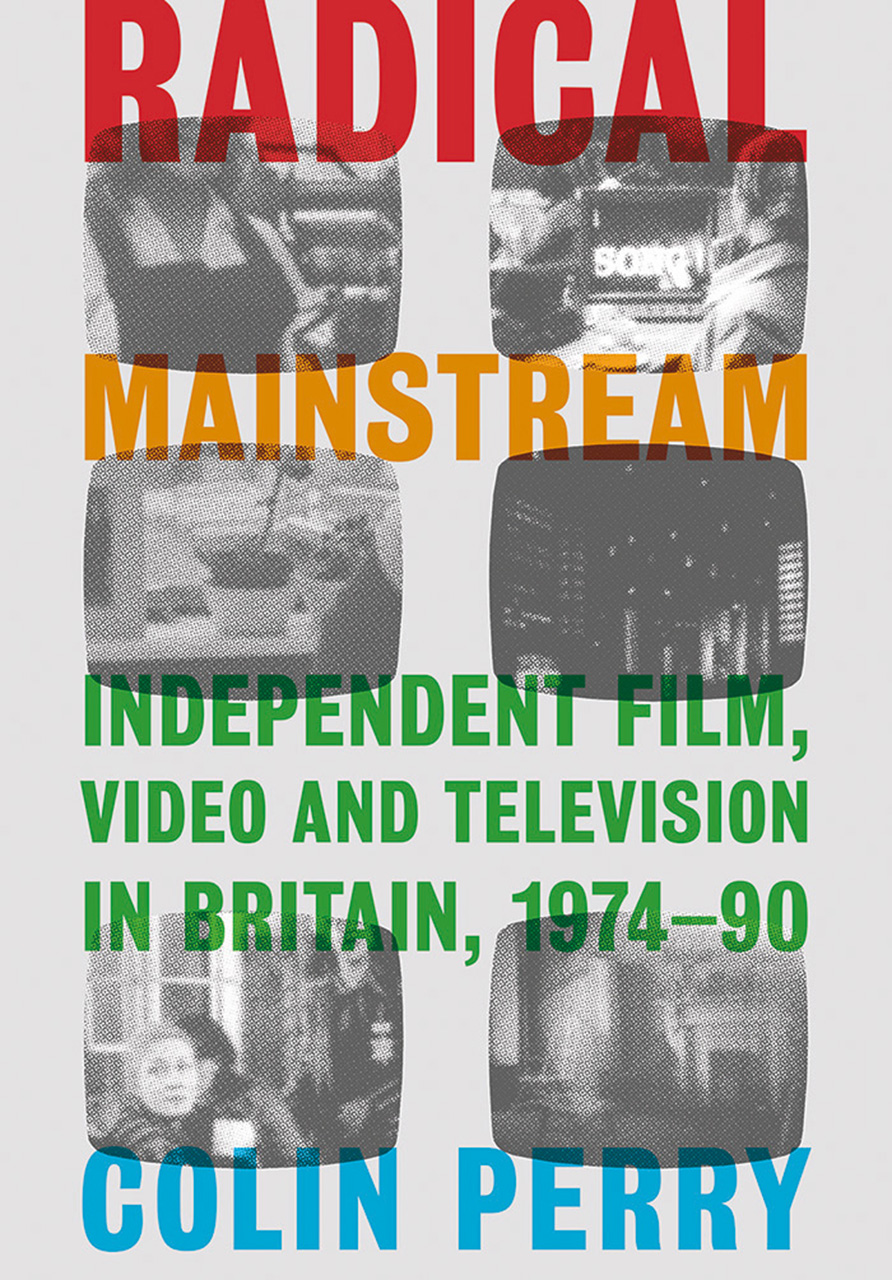 Radical Mainstream: Independent Film, Video and Television in Britain, 1974–90