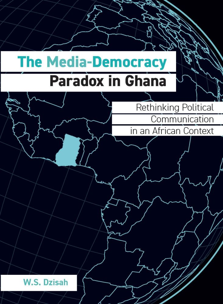 The Media-Democracy Paradox in Ghana: Rethinking Political Communication in an African Context