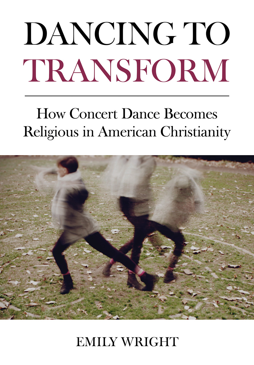 Dancing to Transform: How Concert Dance Becomes Religious in American Christianity