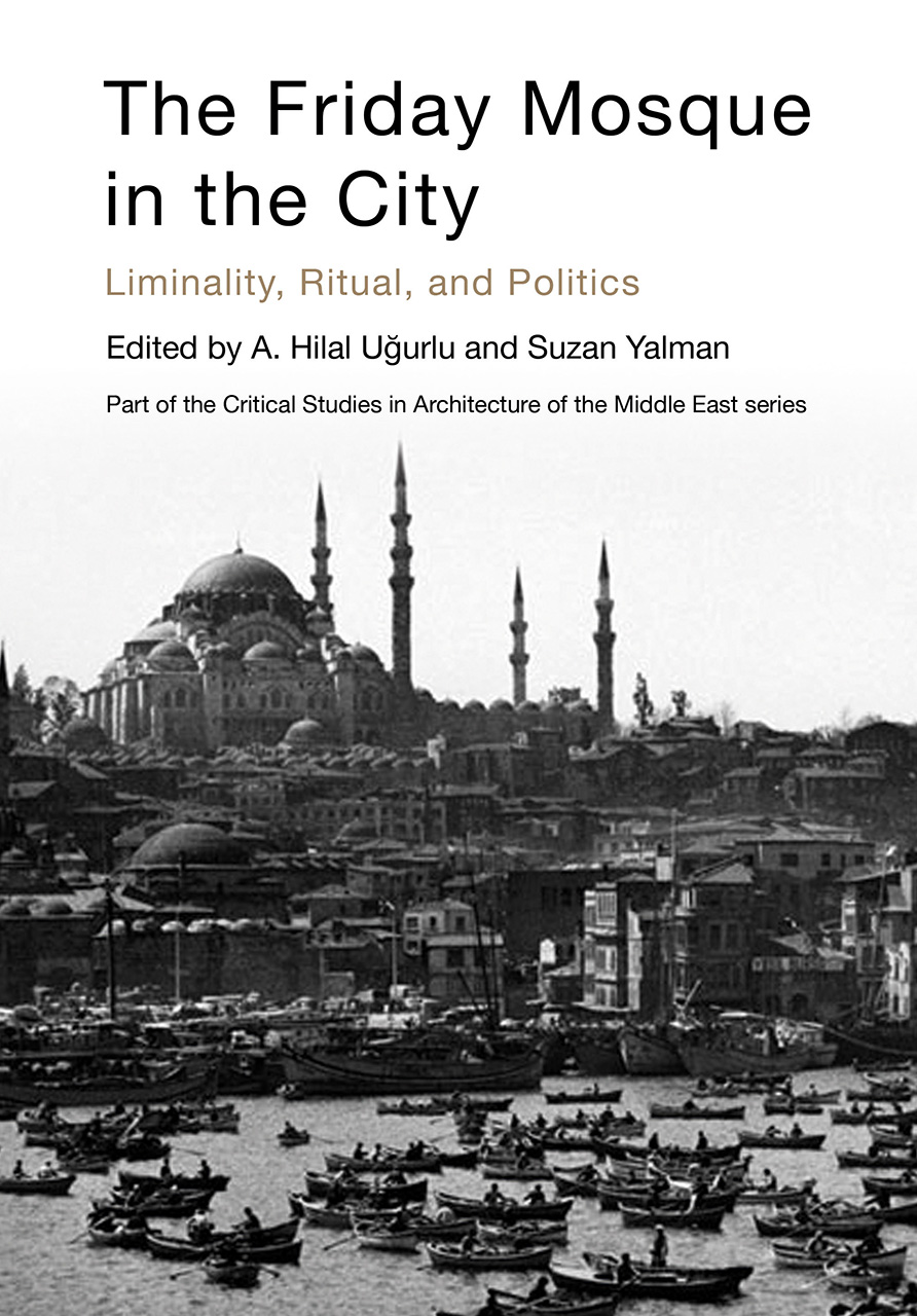 The Friday Mosque in the City: Liminality, Ritual, and Politics