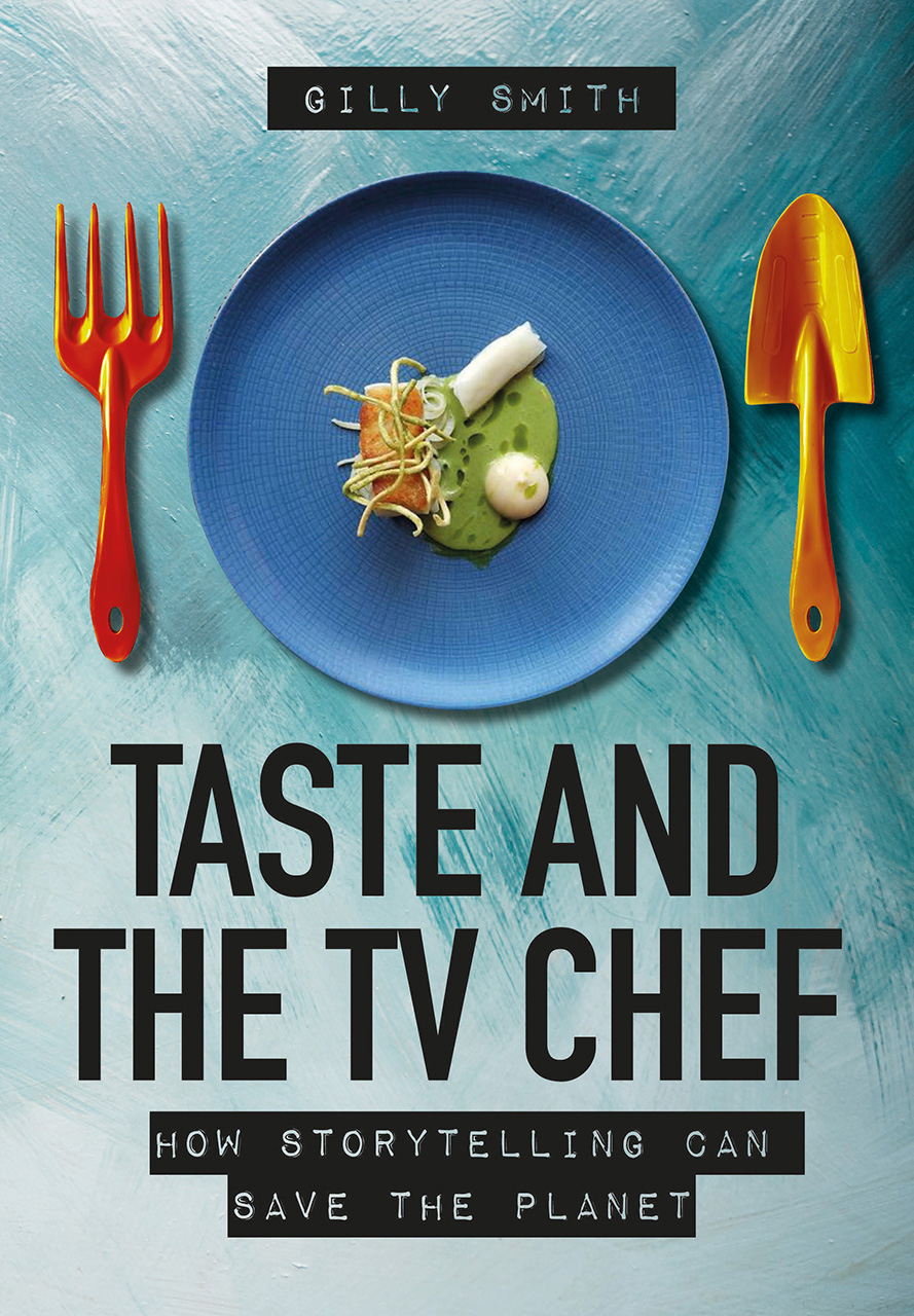 Taste and the TV Chef: How Storytelling Can Save The Planet