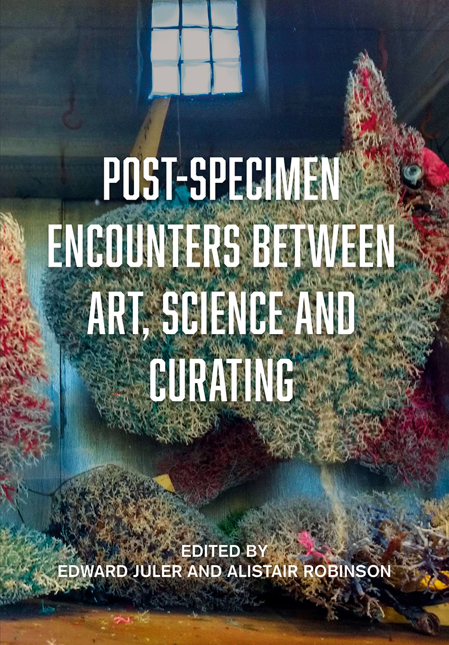 Post-Specimen Encounters Between Art, Science and Curating: Rethinking Art Practice and Objecthood through Scientific Collections.